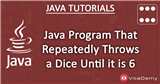 Java Program That Repeatedly Throws a Dice Until it is Six